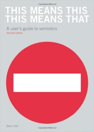 This Means This, This Means That: A guide to Semiotics