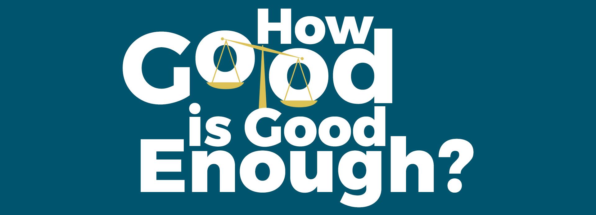 How Good is Good Enough (1920x692).jpg