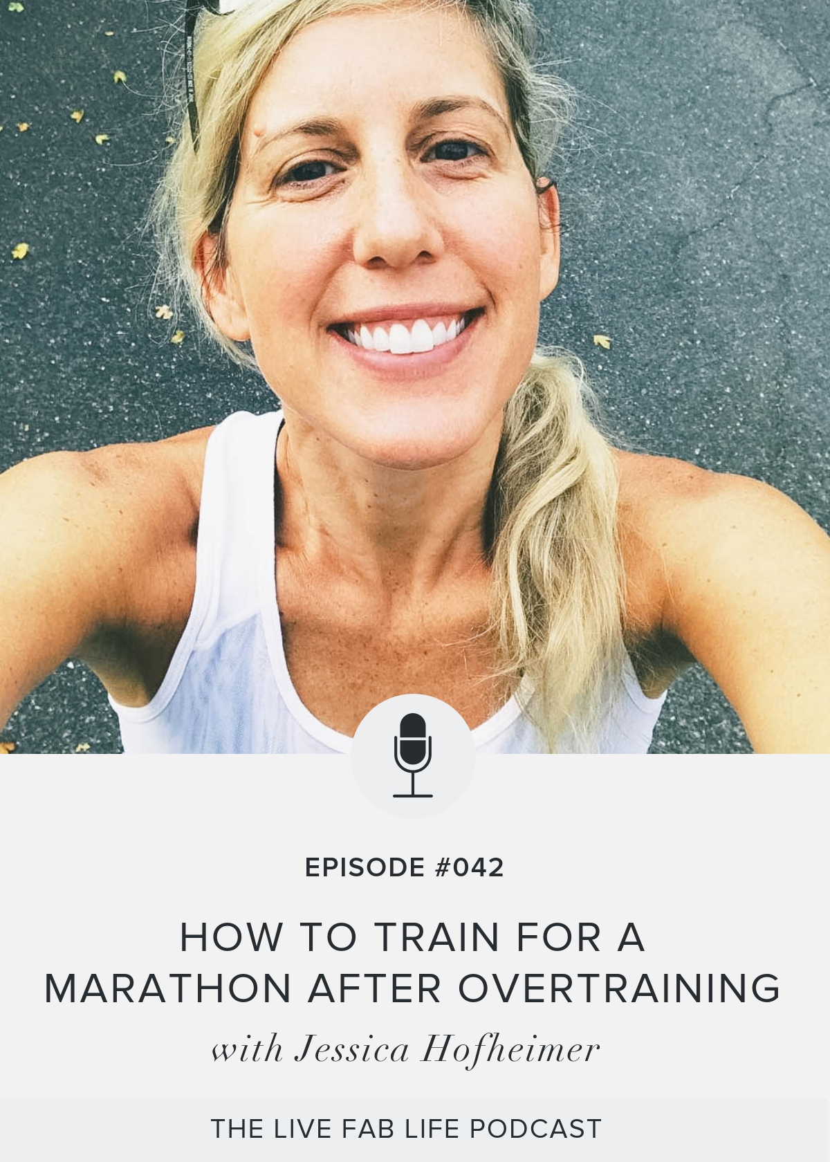 Episode 042: How To Train For A Marathon After Overtraining with Jessica Hofheimer