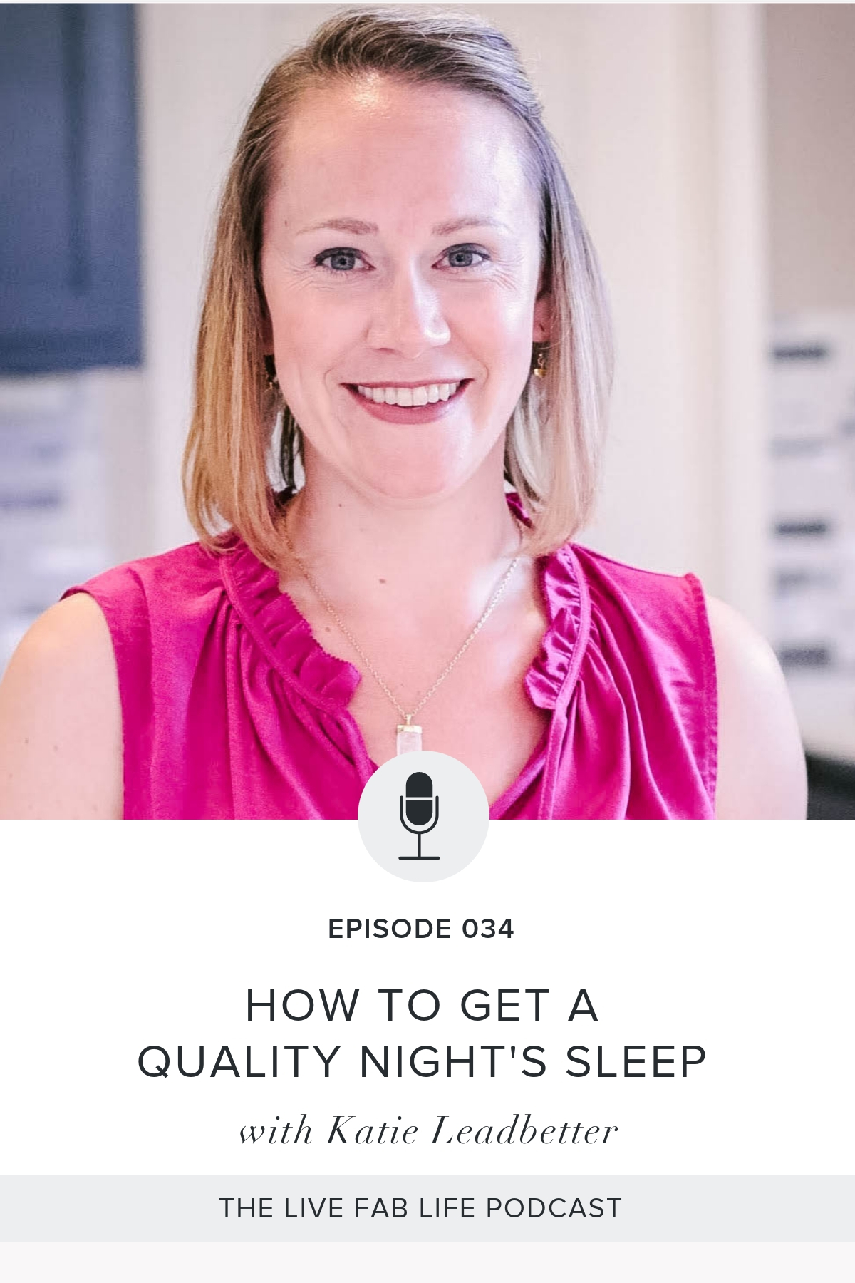 Episode 034: How to Get A Quality Night's Sleep with Katie Leadbetter
