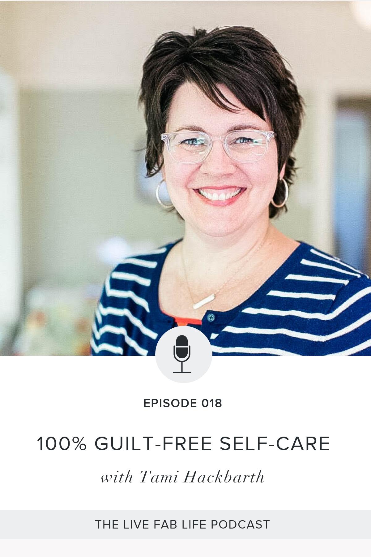 Episode 018: 100 Percent Guilt-Free Self-Care with Tami Hackbarth