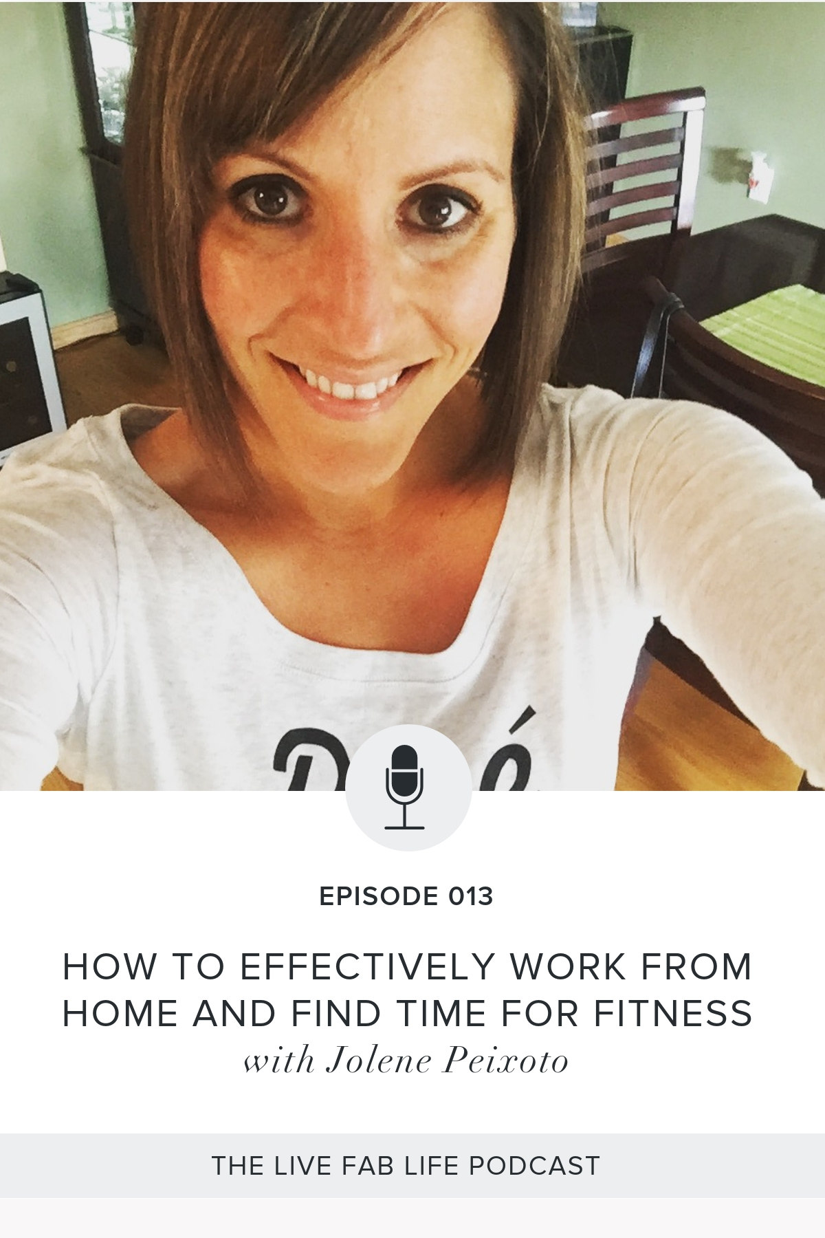 Episode 013: How to Effectively Work From Home and Find Time for Fitness with Jolene Peixoto