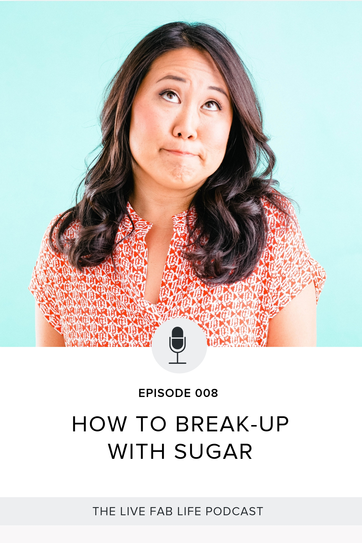 Episode 008: How to Break-up with Sugar