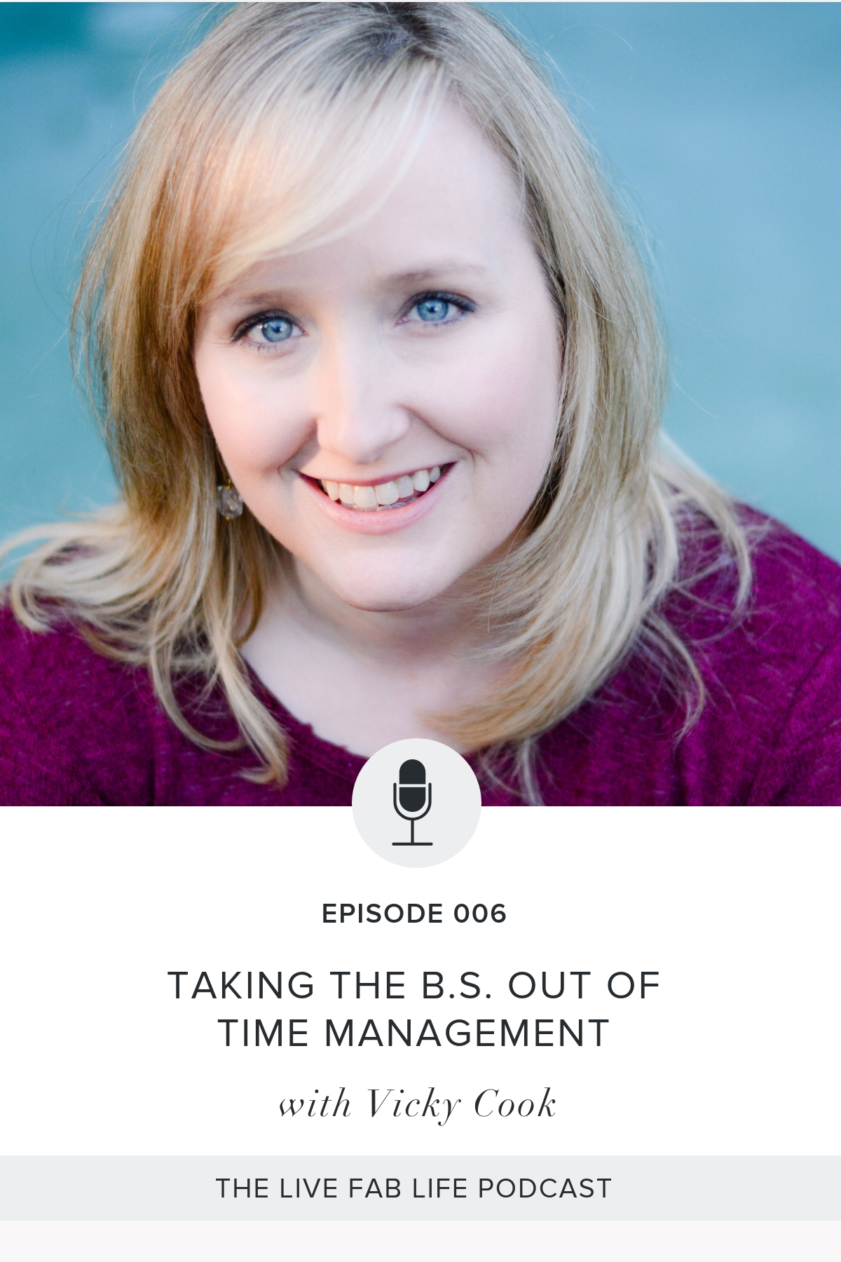 Episode 006: Taking the BS Out of Time Management with Vicky Cook