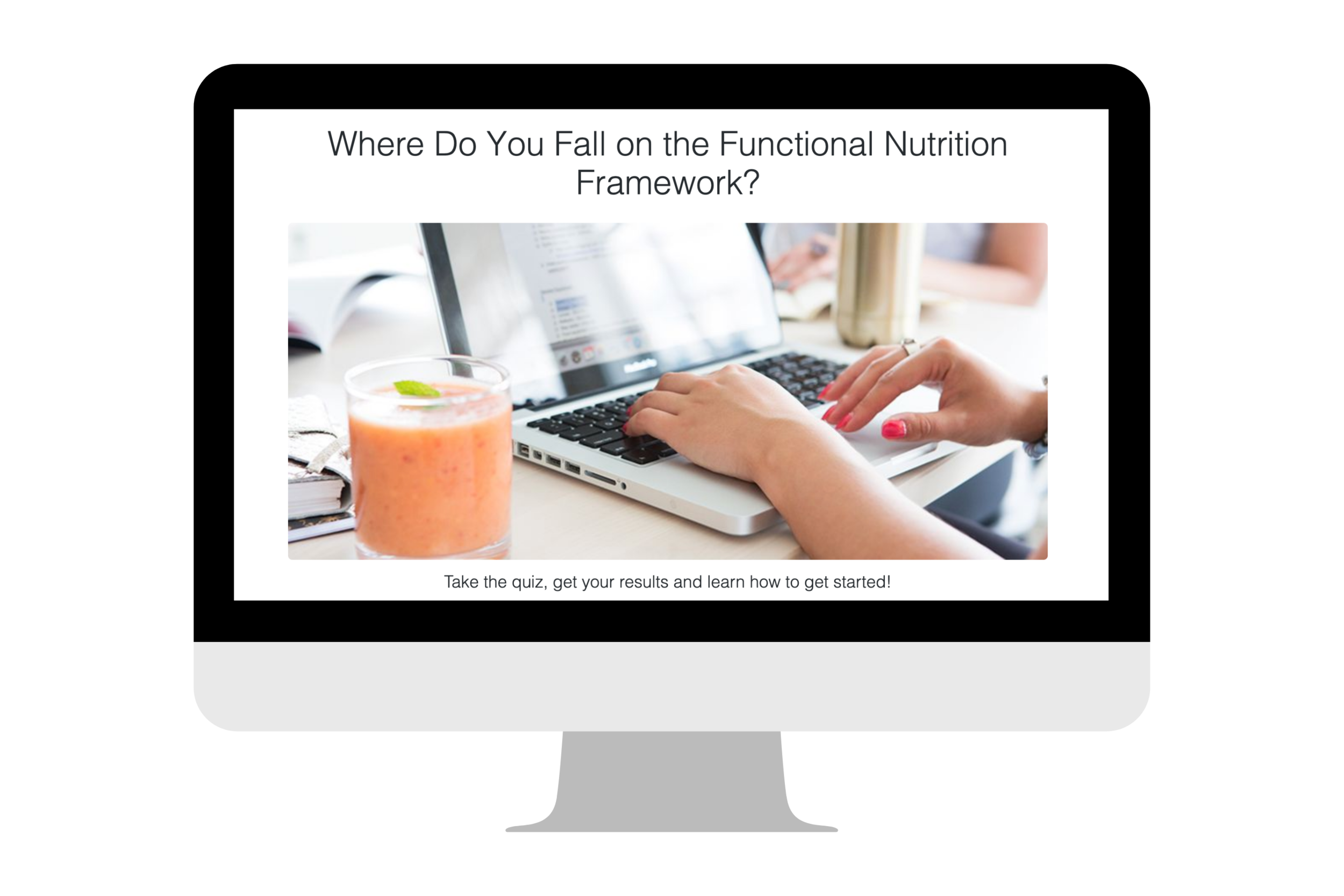 Step 1: - Unsure of where to begin? Take my free quiz and find out where you fall on the Functional Nutrition Framework and where you can get started!