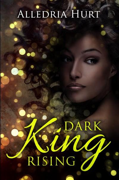 Dark King Rising - Alledria Hurt