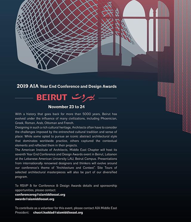 "2019 AIA Middle East Year End Conference & Design Awards Beirut - بيروت  The American Institute of Architects, Middle East Chapter will host its seventh Year End Conference and Design Awards event in Beirut, Lebanon at the Lebanese American University LAU, Beirut Campus.  Presentations from internationally renowned designers and thinkers will evolve around our conference's theme of ""Architecture and Context"". Site Tours of selected architectural masterpieces will also be part of our diversified program.  To RSVP & for Conference & Design Awards details and sponsorship opportunities, please contact:  conferencereg@aiamiddleeast.org  awards@aiamiddleeast.org  To contribute as a volunteer for this event, please contact AIA Middle East President or Lebanon Country Representative:  chucri.haddad@aiamiddleeast.org samer.haddad@aiamiddleeast.org  #aiamiddleeast #aiame2019 #architect #architecture #beirut #lebanon #design"