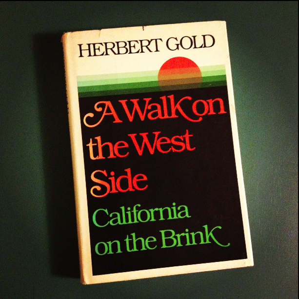 Herbert Gold - 1981 - A WALK ON THE WEST SIDE CALIFORNIA ON THE BRINK - Photo by Diana Phillips.jpg