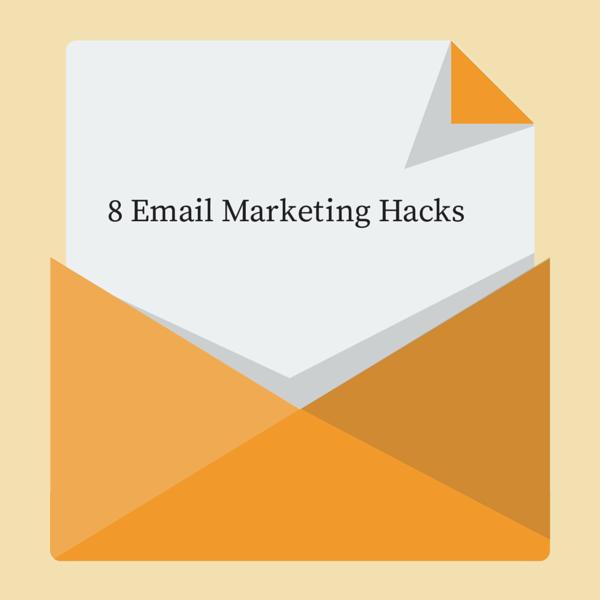 8 Email Marketing Hacks