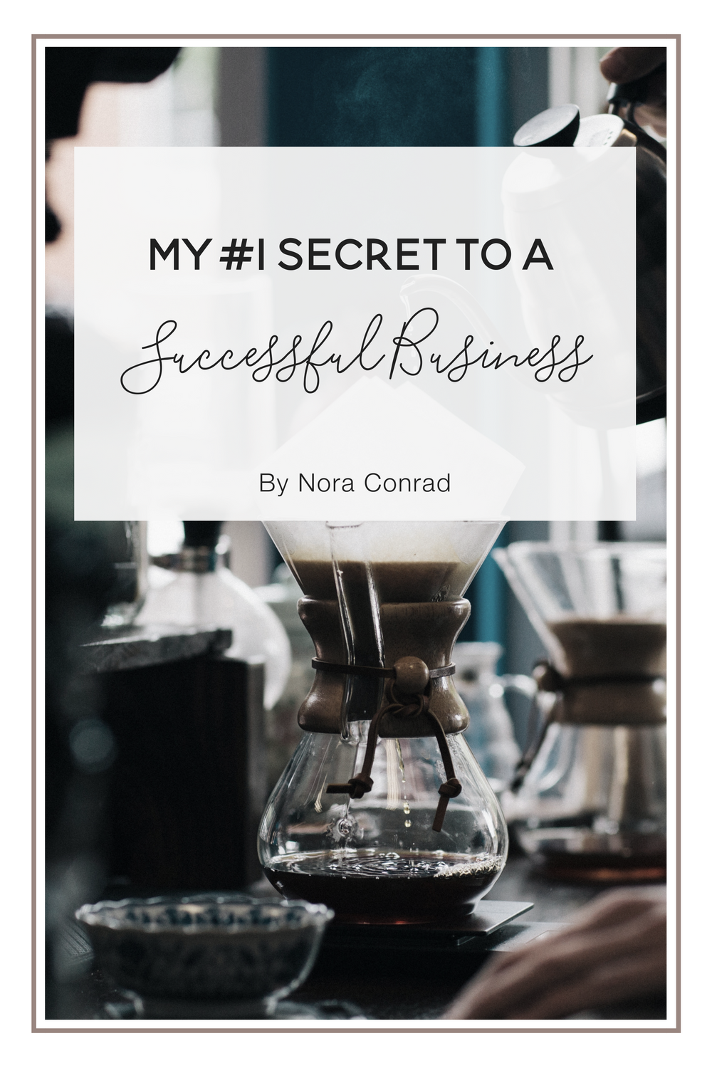 My #1 Secret to a Successful Business