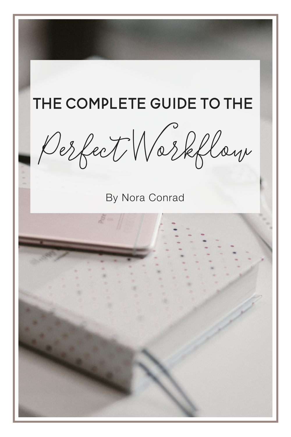 The Complete Guide to the Perfect Workflow