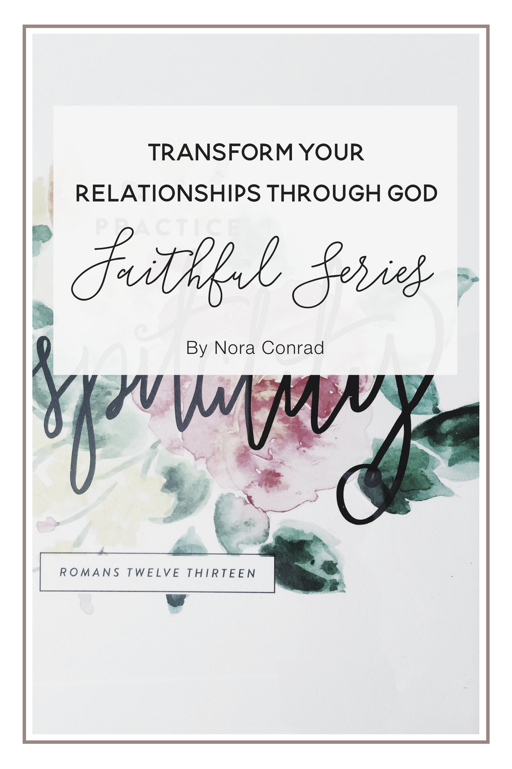 Transforming Your Relationships Through God - how to grow closer in your faith and develop a personal relationship with God.