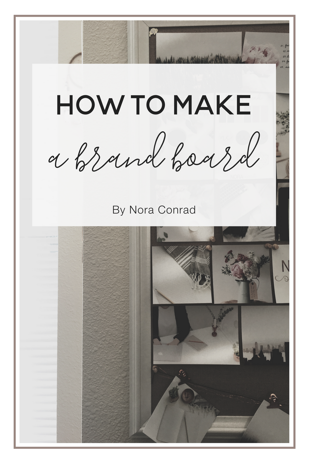 Brand Board, Brand Style Board or Inspiration board. They all do the same thing and this post will teach you how to make and use your own brand board.