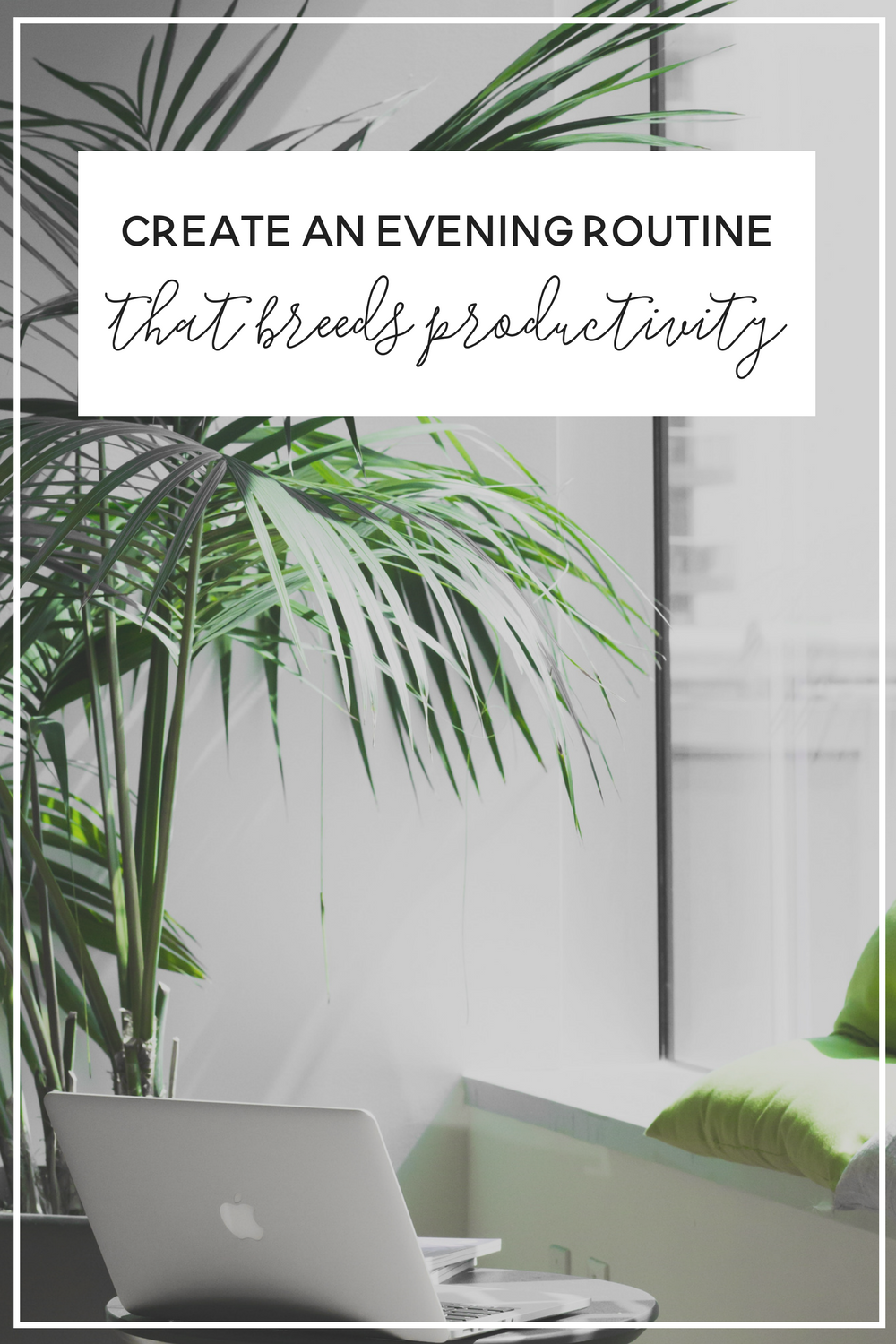 Create an evening routine that makes you super productive the next morning