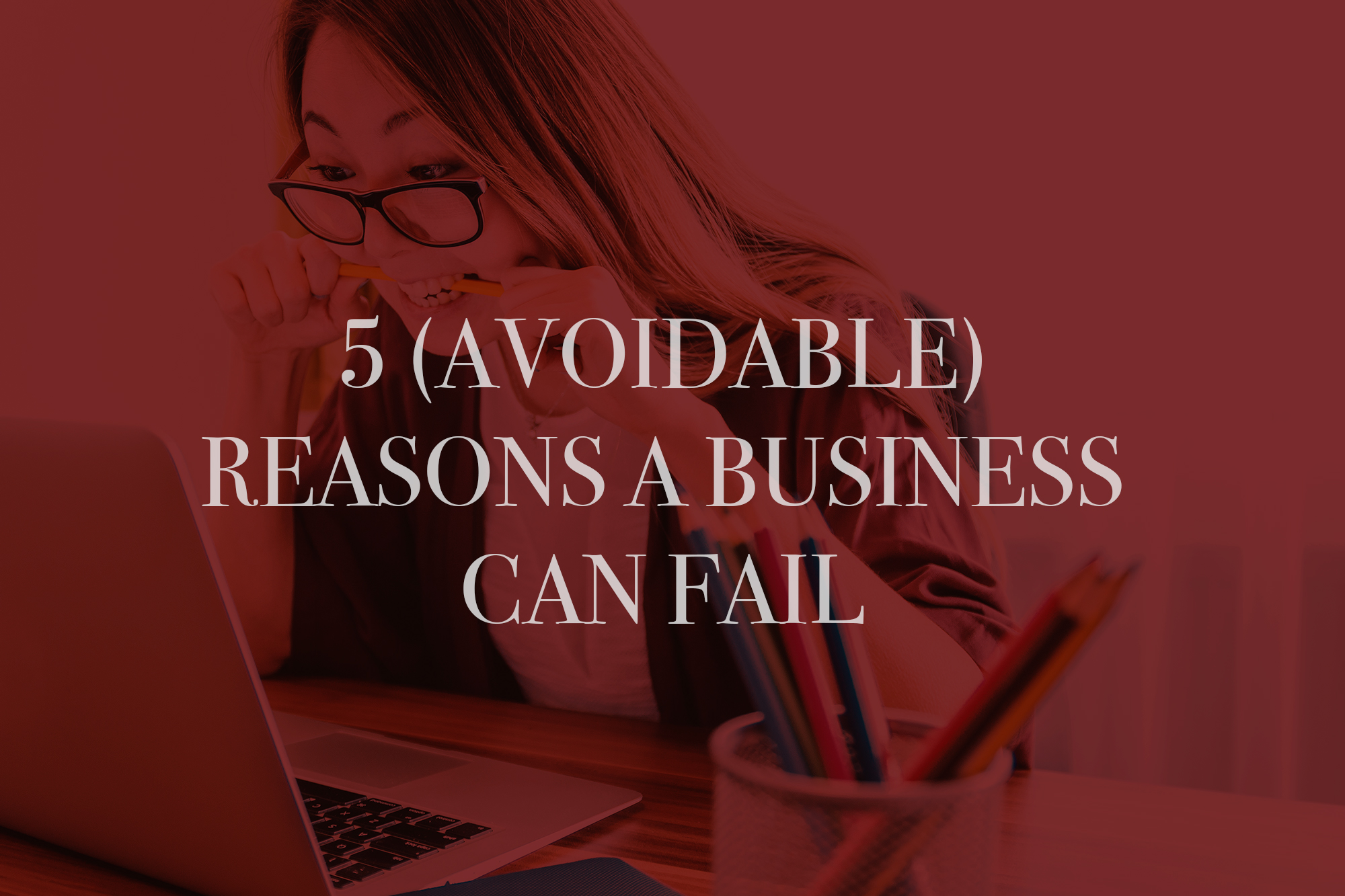 5 Avoidable Reasons A Business Can Fail - Birkdale Blog