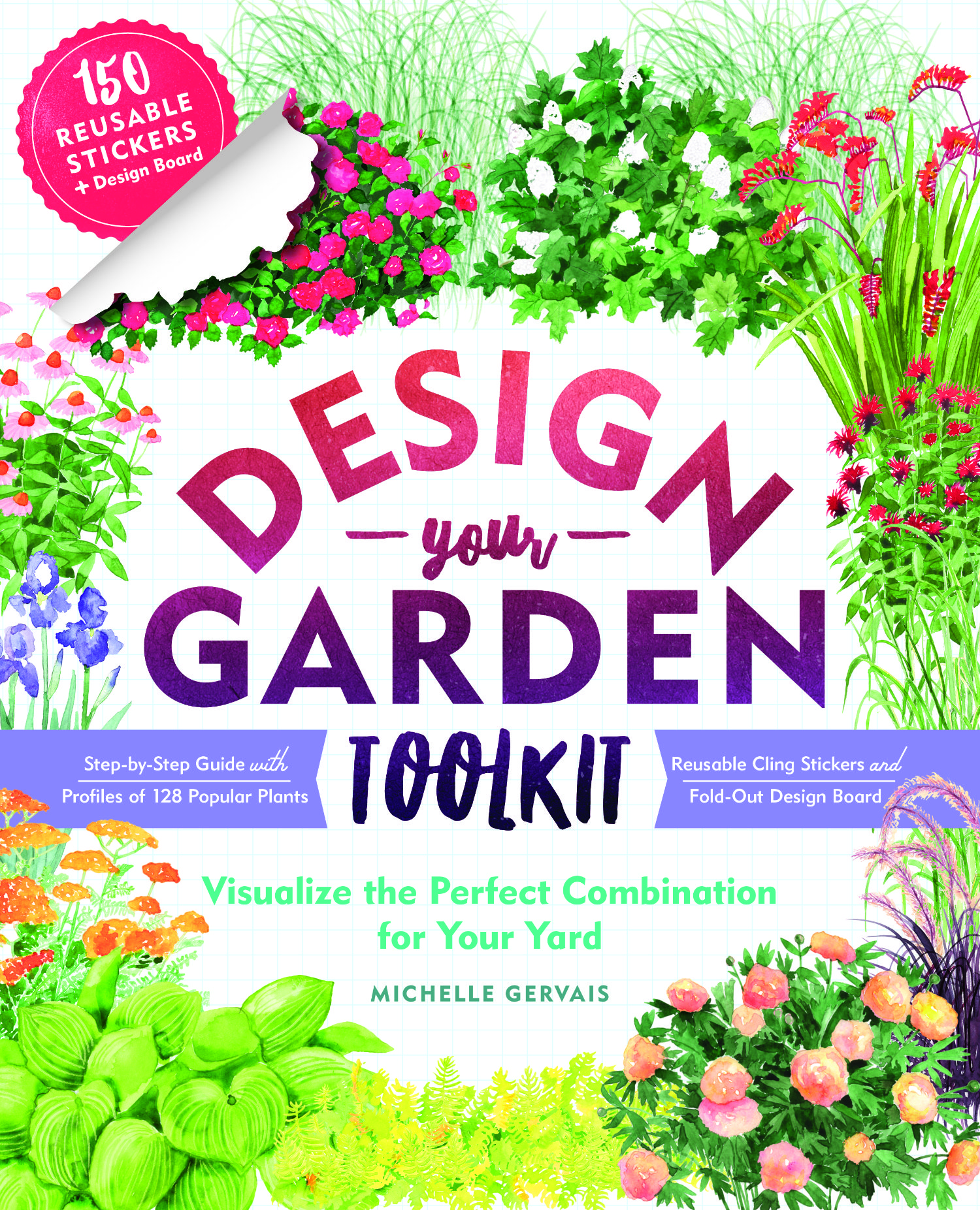 Design-Your-Garden Toolkit - Visualize the Perfect Plant Combinations for Your Yard; Step-by-Step Guide with Profiles of 128 Popular Plants, Reusable Cling Stickers, and Fold-Out Design Board