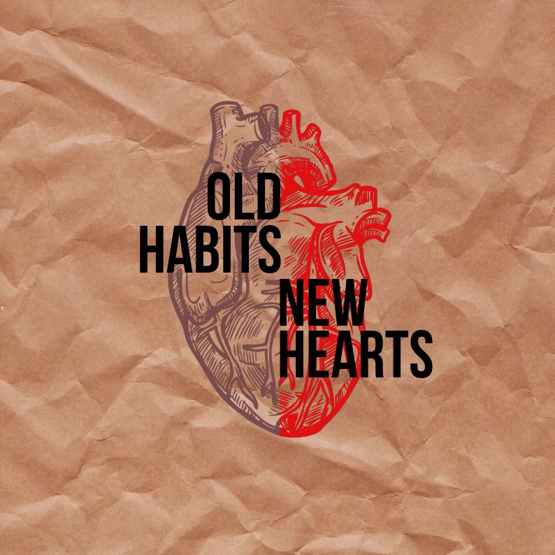 Old Habits, New hearts  T3 2019