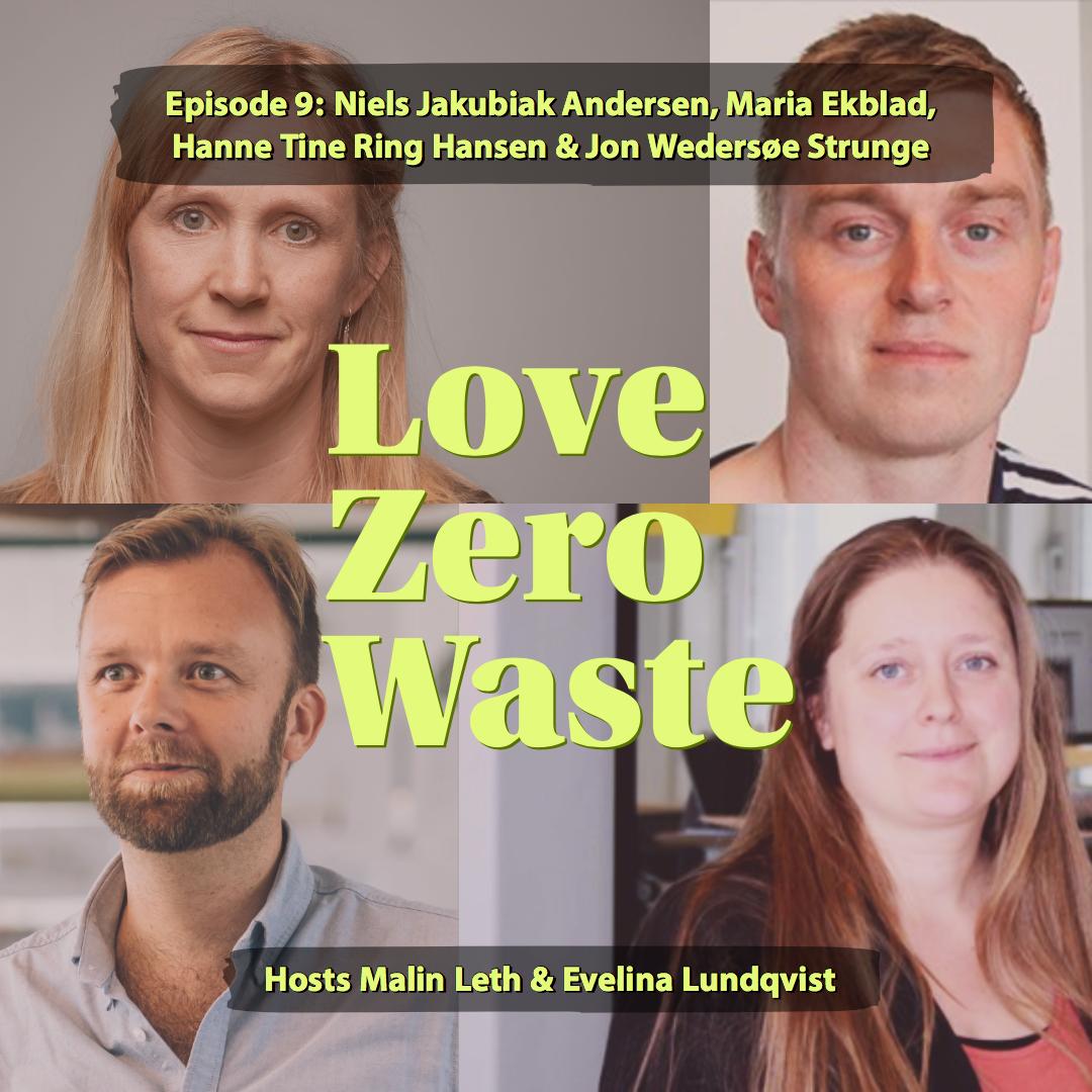 Guests in episode 9 of Love Zero Waste: Niels Jakubiak Andersen from  ReSkur , Maria Ekblad from  Gentrae , Hanne Tine Ring Hansen and Jon Wedersøe Strunge of  From waste to biomaterial .