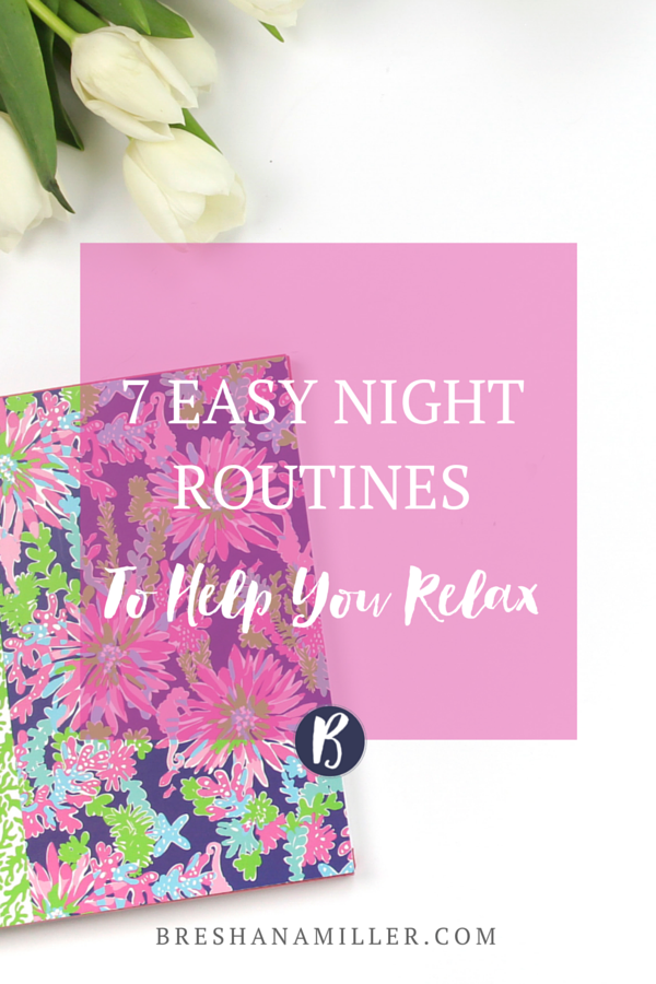 7 EASY NIGHT ROUTINES TO HELP YOU RELAX.png