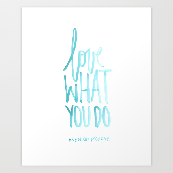 Love what you do - even on Mondays.