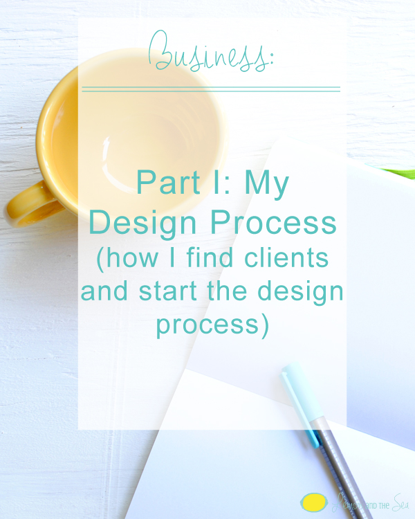 My Design Process Part I | Lemon and the Sea: How i find clients and start the design process