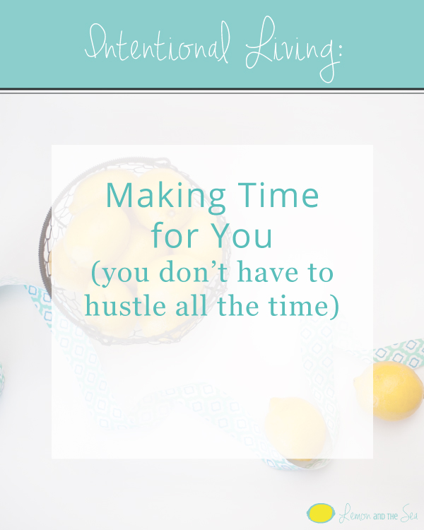 Making Time for You | Lemon and the Sea: Your life is not about your business. Your business is about your life.