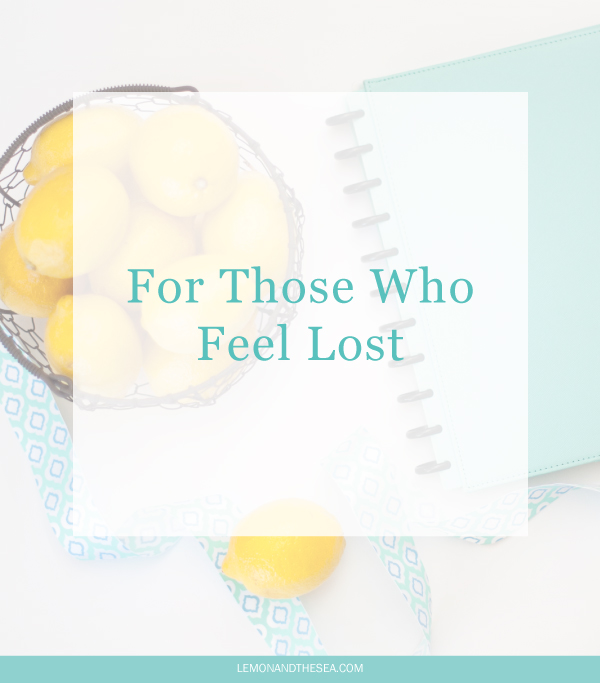 For Those Who Feel Lost   Lemon and the Sea: We all feel lost at times. Unsure of the future, worried about what is to come, anxious about what we can't control. The is hope: God will never leave you on your own.