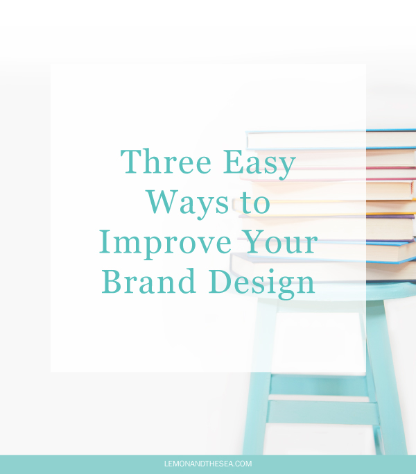 3 Easy Ways to Improve Your Brand Design | Lemon and the Sea: Keep it Simple, Pick and Pattern, Create Consistency
