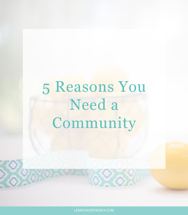 5 Reasons You Need a Community | Lemon and the Sea: Online entrepreneurs need community and there are some great ones out there!
