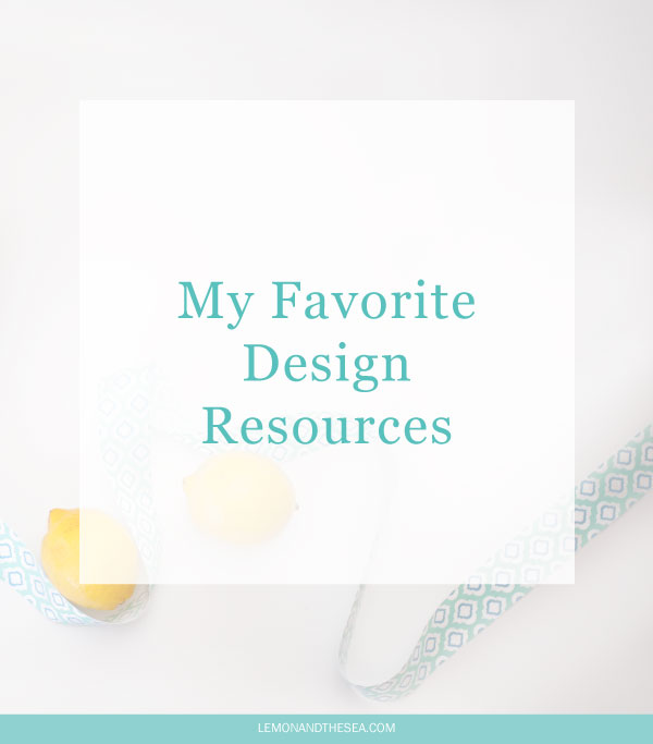 My Favorite Design Resources | Lemon and the Sea: The resources I use everyday (and most of them are free!)