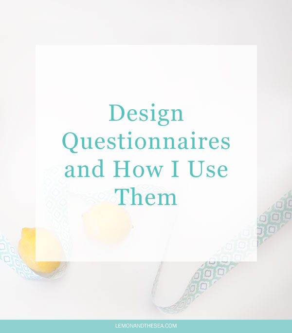 Design Questionnaires + How I Use Them | Lemon and the Sea: How I work with clients to create the best design possible.