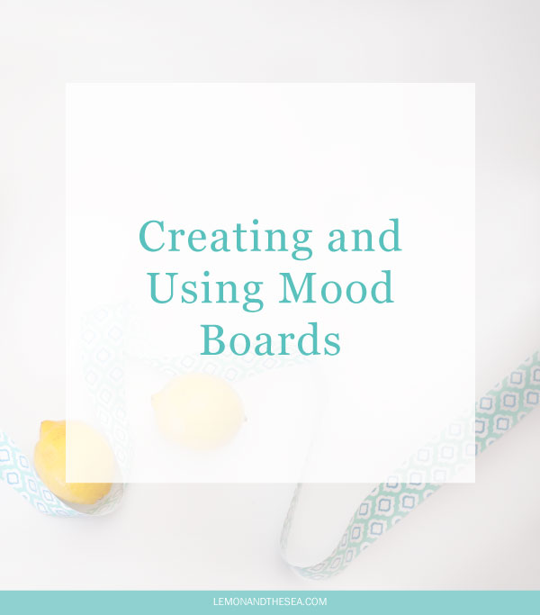 Creating and Using Mood Boards | Lemon and the Sea:  How I create and use mood boards for my clients and in my own business.