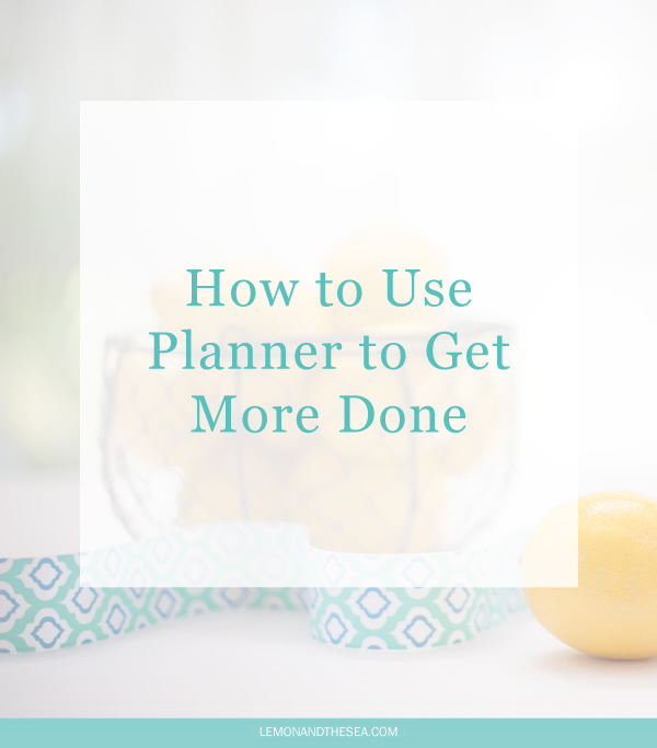 How to Use Planner to Get More Done | Lemon and the Sea: How I stay organized and get stuff done.