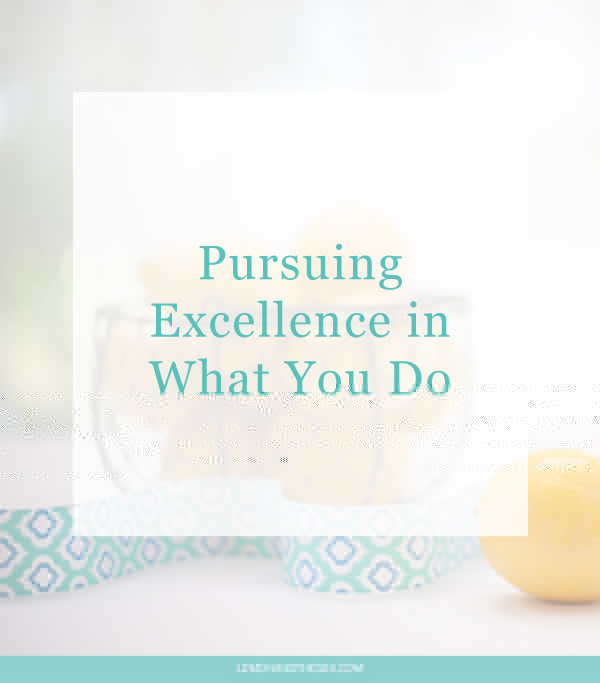 Pursuing Excellence in What You Do | Lemon and the Sea: God doesn't call us to be mediocre.