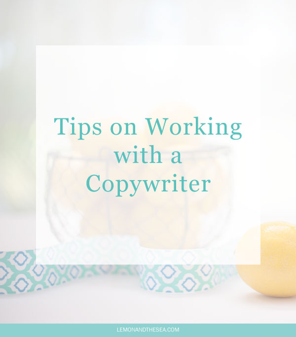 Tips on Working with a Copywriter | Lemon and the Sea: How working with a copywriter can benefit you and your business.