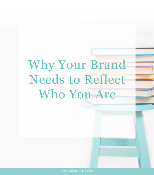 Why Your Brand Needs to Reflect Who You Are | Lemon and the Sea: Your brand is so much more than a color palette or logo - it's how you share what you do and how you work. And when your brand is authentic, it's easier and more enjoyable to work in and grow your business.