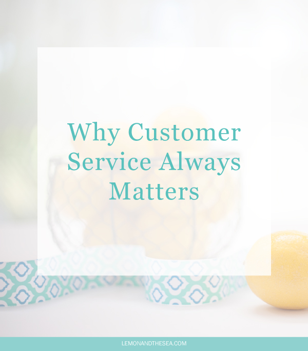 Why Customer Service Always Matters | Lemon and the Sea