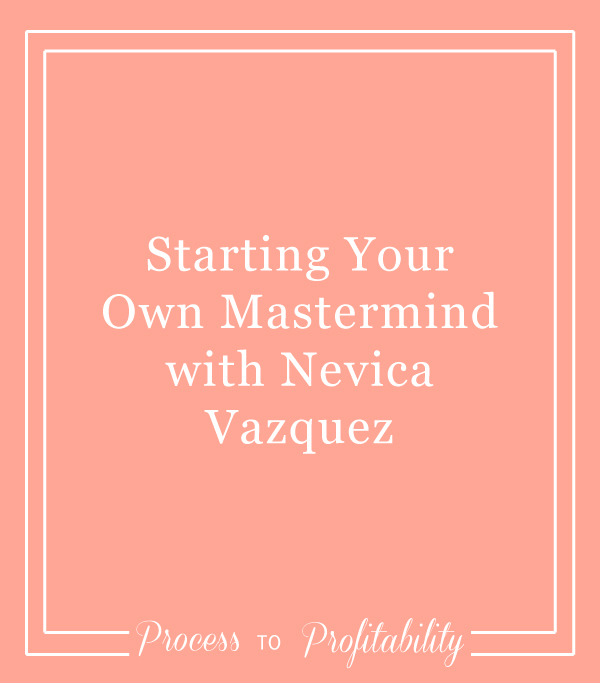 Starting Your Own Mastermind with Nevica Vazquez