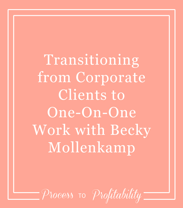 Transitioning from Corporate Clients to One-on-One Work with Becky Mollenkamp