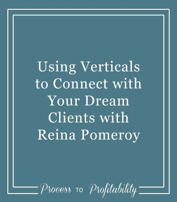 36-Using-Verticals-to-Connect-with-Your-Dream-Clients-with-Reina-Pomeroy.jpg