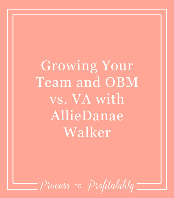 41-Growing-Your-Team-and-OBM-vs.-VA-with-AllieDanae-Walker.jpg