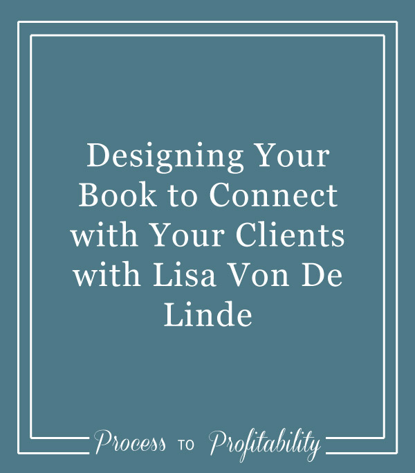 45-Designing-Your-Book-to-Connect-with-Your-Clients-with-Lisa-Von-De-Linde.jpg