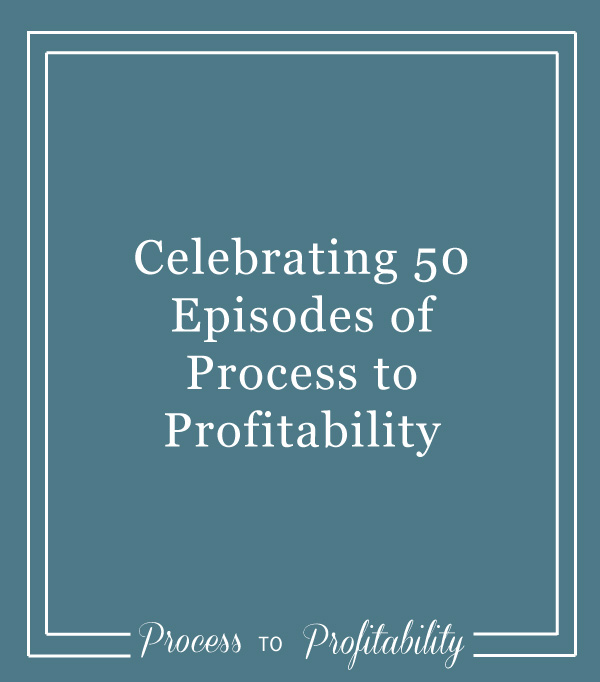 50-Celebrating-50-Episodes-of-Process-to-Profitability.jpg