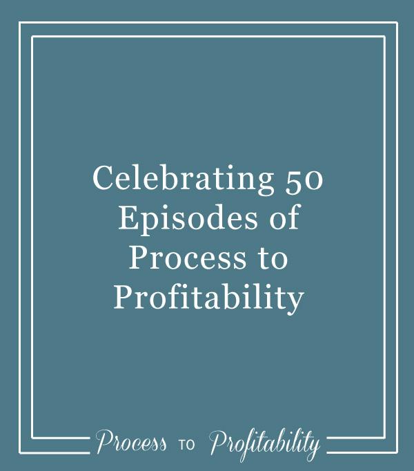 50-Celebrating-50-Episodes-of-Process-to-Profitability.jpg