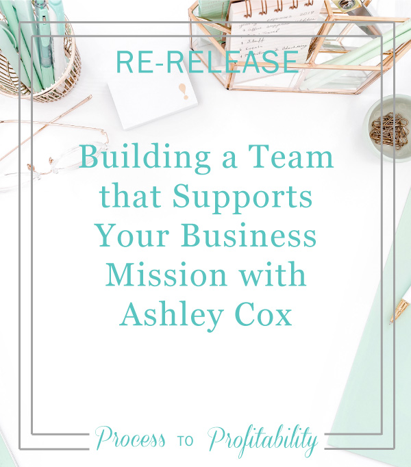 Re-Release-09-16-Building-a-Team-that-Supports-Your-Business-Mission-with-Ashley-Cox.jpg