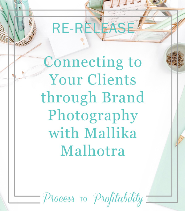 Connecting to Your Clients through Brand Photography with Mallika Malhotra