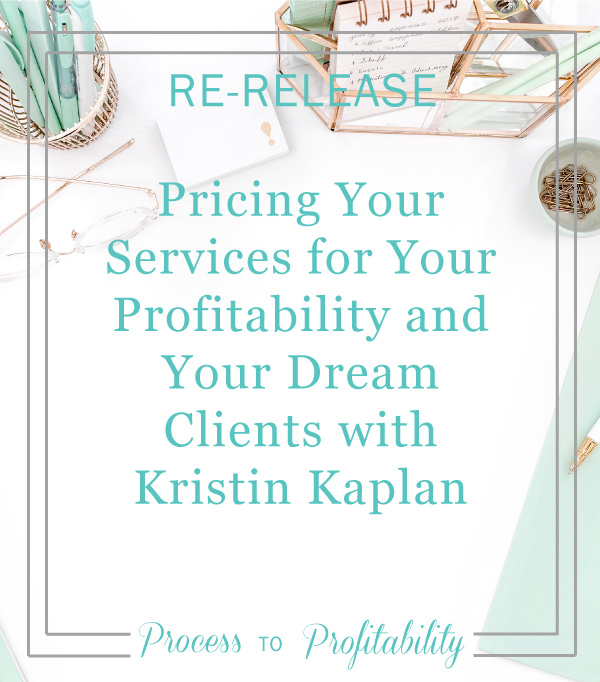 Re-Release-16-20-Pricing-Your-Services-for-Your-Profitability-and-Your-Dream-Clients-with-Kristin-Kaplan.jpg