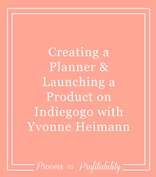 101-Creating-a-Planner-&-Launching-a-Product-on-Indiegogo-with-Yvonne-Heimann.jpg