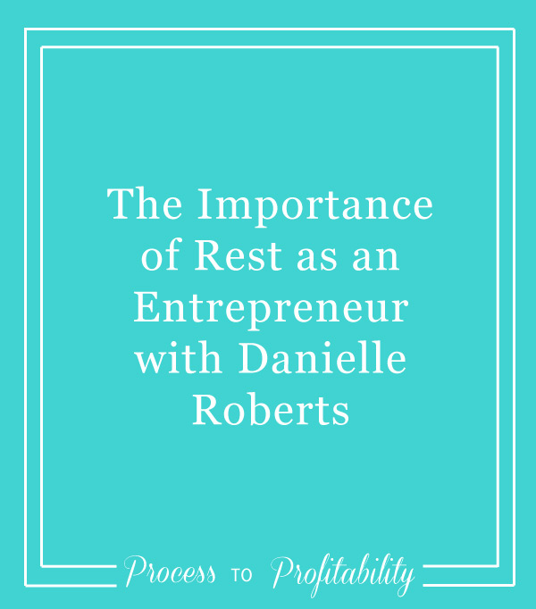 104-The-Importance-of-Rest-as-an-Entrepreneur-with-Danielle-Roberts.jpg
