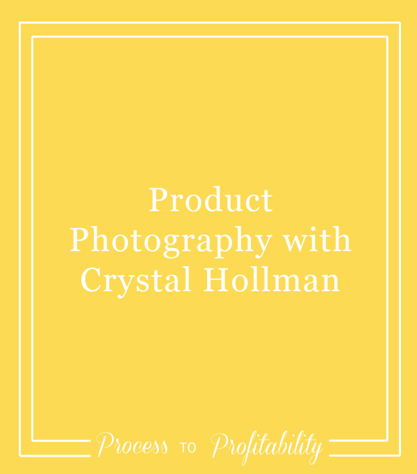 107-Product-Photography-with-Crystal-Hollman.jpg